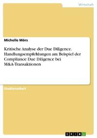 Cover Kritische Analyse der Due Diligence. Handlungsempfehlungen am Beispiel der Compliance Due Diligence bei M&A-Transaktionen