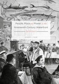 Cover People, Place and Power on the Nineteenth-Century Waterfront