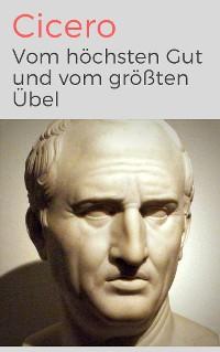 Cover Vom höchsten Gut und vom größten Übel - De finibus bonorum et malorum libri quinque