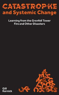 Cover Catastrophe and Systemic Change: Learning from the Grenfell Tower Fire and Other Disasters