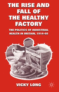 Cover The Rise and Fall of the Healthy Factory