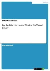 Cover Die Realität. Nur besser? Medien der Virtual Reality