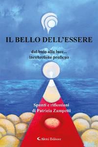 Cover Il bello dell'Essere - dal buio alla luce… incubazione proficua