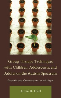 Cover Group Therapy Techniques with Children, Adolescents, and Adults on the Autism Spectrum