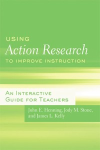 Cover Using Action Research to Improve Instruction
