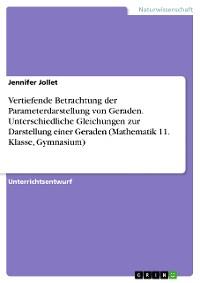 Cover Vertiefende Betrachtung der Parameterdarstellung von Geraden. Unterschiedliche Gleichungen zur Darstellung einer Geraden (Mathematik 11. Klasse, Gymnasium)