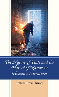 Cover The Nature of Hate and the Hatred of Nature in Hispanic Literatures