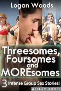 Cover Threesomes, Foursomes and Moresomes - A Sexy Bundle of 3 Intense Group Sex Erotic Stories from Steam Books