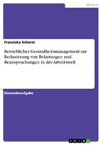 Cover Betriebliches Gesundheitsmanagement zur Reduzierung von Belastungen und Beanspruchungen in der Arbeitswelt