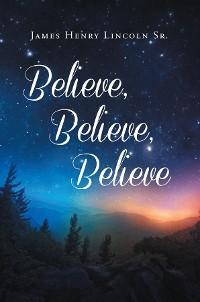Cover Believe, Believe, Believe