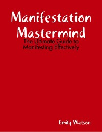 Cover Manifestation Mastermind: The Ultimate Guide to Manifesting Effectively