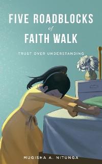 Cover Five Roadblocks of Faith Walk