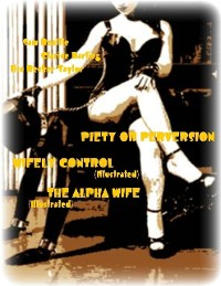 Cover Piety or Perversion - Wifely Control (Illustrated) - The Alpha Wife (Illustrated)
