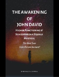 Cover The Awakening of John David: Higher Functioning & Schizophrenic Equals Mystical