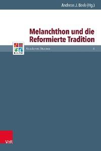 Cover Melanchthon und die Reformierte Tradition