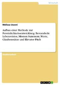 Cover Analyse des Aufbaus einer Persönlichkeitsentwicklungsmethode. Bestandteile Lebensvision, Mission Statement, Werte, Glaubenssätze und Elevator Pitch