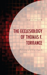 Cover The Ecclesiology of Thomas F. Torrance