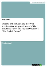 """Cover Cultural criticism and the theory of acculturation. Margaret Atwood's """"The Handmaid's Tale"""" and Michael Ondaatje's """"The English Patient"""""""