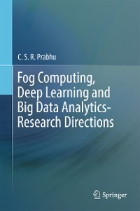 Cover Fog Computing, Deep Learning and Big Data Analytics-Research Directions
