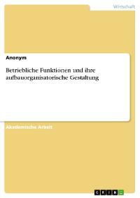 Cover Betriebliche Funktionen und ihre aufbauorganisatorische Gestaltung