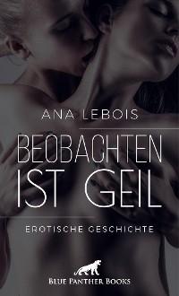 Cover Beobachten ist geil | Erotische Geschichte