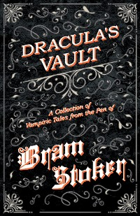 Cover Dracula's Vault - A Collection of Vampiric Tales from the Pen of Bram Stoker