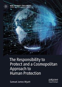 Cover The Responsibility to Protect and a Cosmopolitan Approach to Human Protection
