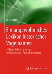 Cover Ein ungewöhnliches Lexikon historischer Vogelnamen