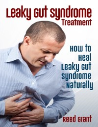 Cover Leaky Gut Syndrome Treatment: How to Heal Leaky Gut Syndrome Naturally