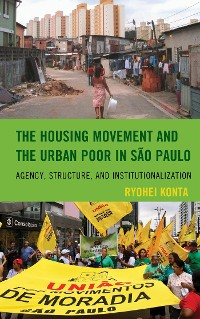 Cover The Housing Movement and the Urban Poor in São Paulo