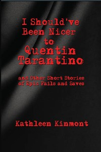 Cover I Should've Been Nicer to  Quentin Tarantino - and Other Short Stories of Epic Fails and Saves