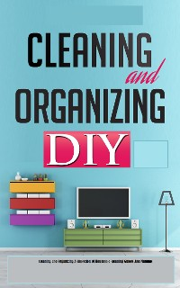 Cover Cleaning and Organizing:A Collection Of Household Cleaning Guides And Manuals