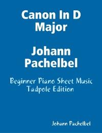Cover Canon In D Major Johann Pachelbel - Beginner Piano Sheet Music Tadpole Edition