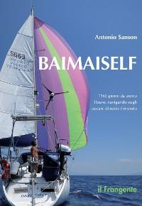 Cover BAIMAISELF  1165 giorni da uomo libero, navigando sugli oceani di tutto il mondo
