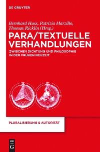 Cover Para/Textuelle Verhandlungen zwischen Dichtung und Philosophie in der Frühen Neuzeit