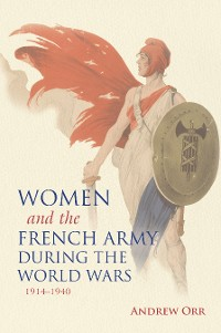 Cover Women and the French Army during the World Wars, 1914–1940