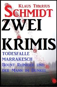 Cover Zwei Klaus Tiberius Schmidt Krimis: Todesfalle Marrakesch/Bount Reiniger und der Mann im Dunkel