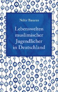 Cover Lebenswelten muslimischer Jugendlicher in Deutschland