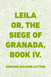 Cover Leila or, the Siege of Granada, Book IV.