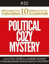 "Cover Perfect 10 Political Cozy Mystery Plots #32-6 ""THE HAYDEN LAURENT AFFAIR – CONGRESSMAN BORIS IVANOV MYSTERY"""