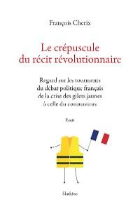 Cover Le crépuscule du récit révolutionnaire