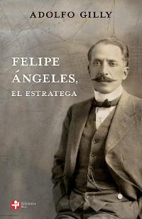 Cover Felipe Ángeles, el estratega