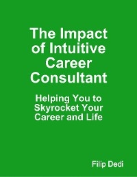 Cover The Impact of Intuitive Career Consultant: Helping You to Skyrocket Your Career and Life