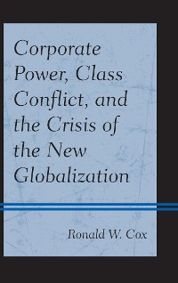 Cover Corporate Power, Class Conflict, and the Crisis of the New Globalization