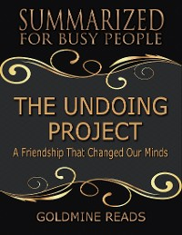 Cover The Undoing Project - Summarized for Busy People: A Friendship That Changed Our Minds: Based on the Book by Michael Lewis