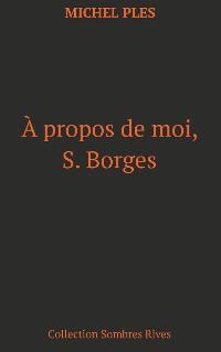 Cover A propos de moi, S. Borges