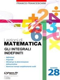 Cover Lezioni di matematica 28 - Gli Integrali Indefiniti