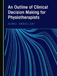 Cover An Outline of Clinical Decision Making for Physiotherapists