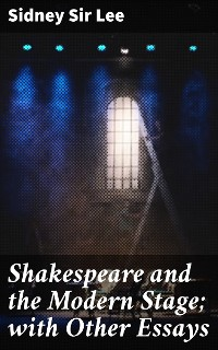 Cover Shakespeare and the Modern Stage; with Other Essays