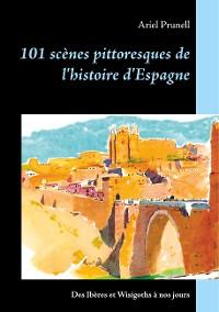 Cover 101 scènes pittoresques de l'histoire d'Espagne